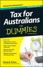 Tax for Australians for Dummies, 2013-14 Edition - Jimmy B. Prince