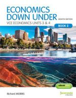 Economics Down Under Book 2 VCE Economics Units 3&4 8E & EBookPLUS - Morris