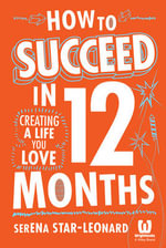 How to Succeed in 12 Months : Creating a Life You Love - Serena Star-Leonard