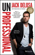 UnProfessional : How a 26 year old university dropout became a self-made millionaire - Jack Delosa