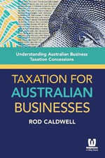 Taxation for Australian Businesses : Understanding Australian Business Taxation Concessions - Rod Caldwell