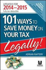 101 Ways to Save Money on Your Tax Legally! 2014-2015 - Adrian Raftery