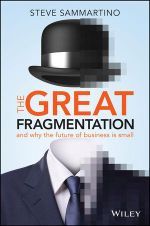 The Great Fragmentation : And Why the Future of All Business is Small - Steve Sammartino