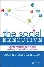 Social Media for Busy Executives : how to master social media and why it's good for business - Dionne Kasian-lew