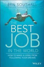 The Best Job in the World : How to Make a Living from Following Your Dreams - Ben Southall