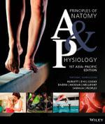 Principles of Anatomy & Physiology : 1st Australasian Edition - Gerard J. Tortora