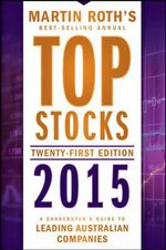 Top Stocks 2015 : A Sharebuyer's Guide to Leading Australian Companies - Martin Roth