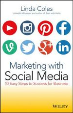 Marketing with Social Media : 10 Easy Steps to Success for Business - Linda Coles