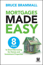 Mortgages Made Easy : 8 Steps to Smart Borrowing for Homes and Investment Properties - Bruce Brammall