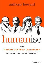 Humanise : Why Human-Centred Leadership is the Key to the 21st Century - Anthony Howard