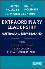 Extraordinary Leadership in Australia and New Zealand : The Five Practices That Create Great Workplaces - James M. Kouzes