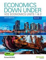 Economics Down Under Book 1 VCE Economics Units 1 & 2 9E & eBookPLUS - Morris
