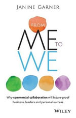 From Me to We : Why Commercial Collaboration Is the Key to Future Proofing Business, Leadership and Personal Success - Janine Garner