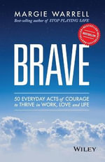 Brave : 50 Everyday Acts of Courage to Soar in Work, Love and Life - Margie Warrell