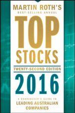 Top Stocks 2016 : A Sharebuyer's Guide to Leading Australian Companies - M. Roth