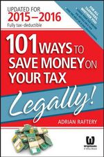 101 Ways to Save Money on Your Tax - Legally! 2015-2016 - Adrian Raftery