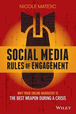 Social Media Rules of Engagement : Why Your Online Narrative is the Best Weapon During a Crisis - Nicole Matejic