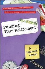 Funding Your Retirement : A Survival Guide - Max Newnham