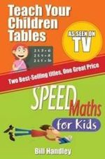 Speed Maths for Kids /Teach Your Children Tables : Special Bind-up Edition - Bill Handley