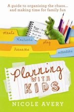 Planning with Kids : A Guide to Organising the Chaos to Make More Time for Parenting - Nicole Avery
