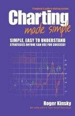 Charting Made Simple : A Beginner's Guide to Technical Analysis - Roger Kinsky