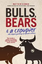 Bulls, Bears & a Croupier : The New Bull Market and How to Profit From It - Matthew Kidman