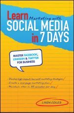 Learn Marketing with Social Media in 7 Days : Master Twitter, Linkedin & Facebook for Business - Linda Coles