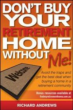 Don't Buy Your Retirement Home Without Me! : Avoid the Traps and Get the Best Deal When Buying a Home in a Retirement Community - Richard Andrews