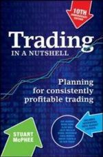 Trading in a Nutshell : Planning for Consistently Profitable Trading : 10th Anniversary Edition - Stuart McPhee