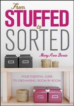 From Stuffed to Sorted : Your Essential Guide to Organising, Room By Room - MaryAnne Bennie
