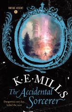 The Accidental Sorcerer : Rogue Agent - K. E. Mills