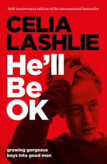 He'll Be Ok : Growing Gorgeous Boys Into Good Men - Celia Lashlie