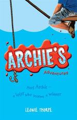 Archie's Adventures - Leonie Thorpe