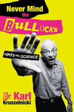 Never Mind the Bullocks, Here's the Science - Karl Kruszelnicki