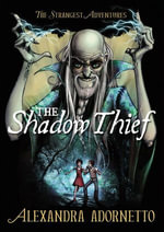 The Shadow Thief : Strangest Adventures - Alexandra Adornetto