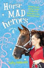 Horse Mad Heroes : Horse Mad - Kathy Helidoniotis