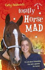 Totally Horse Mad : Horse Mad - Kathy Helidoniotis