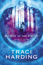 Being of the Field : Triad of Being Book One - Traci Harding