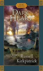 Dark Heart : Husk Trilogy - Russell Kirkpatrick