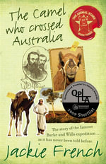 The Camel Who Crossed Australia - Jackie French