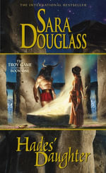 Hades' Daughter : Troy Game - Sara Douglass