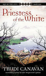 Priestess of the White : The Age of Five Trilogy - Trudi Canavan