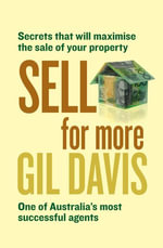 Sell for More : Secrets that will maximise the sale of your property - Gil Davis