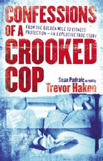 Confessions of a Crooked Cop : From the Golden Mile to Witness Protection - An Explosive True Story - Sean Padraic