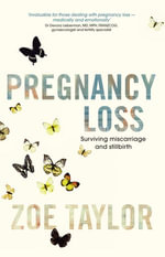 Pregnancy Loss : Surviving Miscarriage and Stillbirth - Zoe Taylor