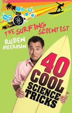 The Surfing Scientist : 40 Cool Science tricks - Ruben Meerman