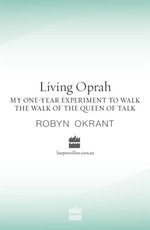 Living Oprah : My One-Year Experiment to Walk the Walk of the Queen of Ta lk - Robyn Okrant