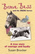 Brave Bess and the ANZAC Horses - Susan Brocker