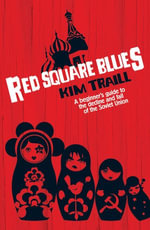 Red Square Blues : A Beginner's Guide to the Decline & Fall of the Soviet Union - Kim Traill