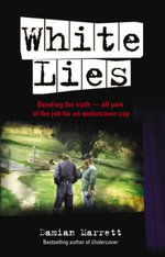 White Lies : Bending the Truth - All Part of the Job For an Undercover Cop - Damian Marrett